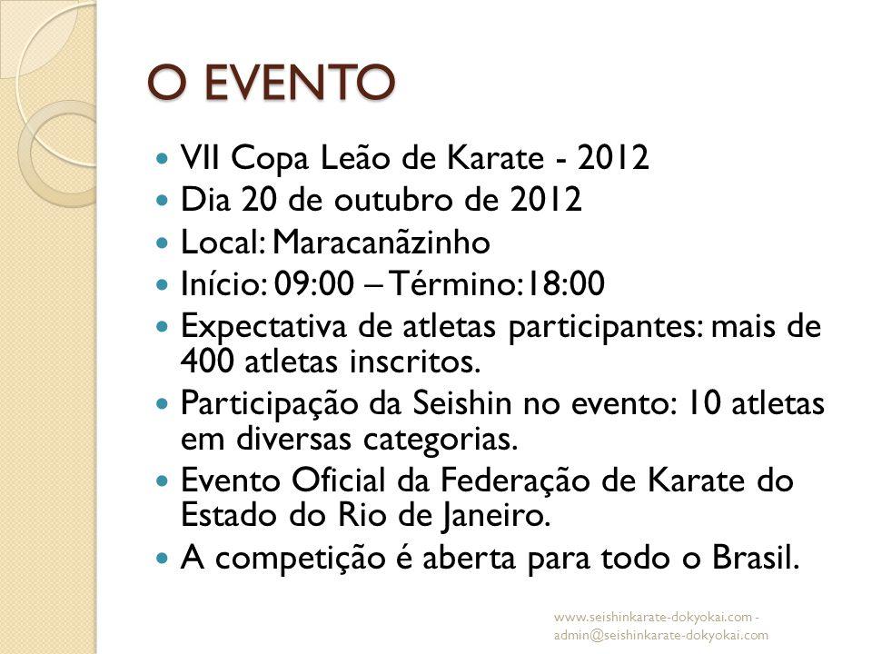 O EVENTO VII Copa Leão de Karate - 2012 Dia 20 de outubro de 2012 Local: Maracanãzinho Início: 09:00 – Término:18:00 Expectativa de atletas participan