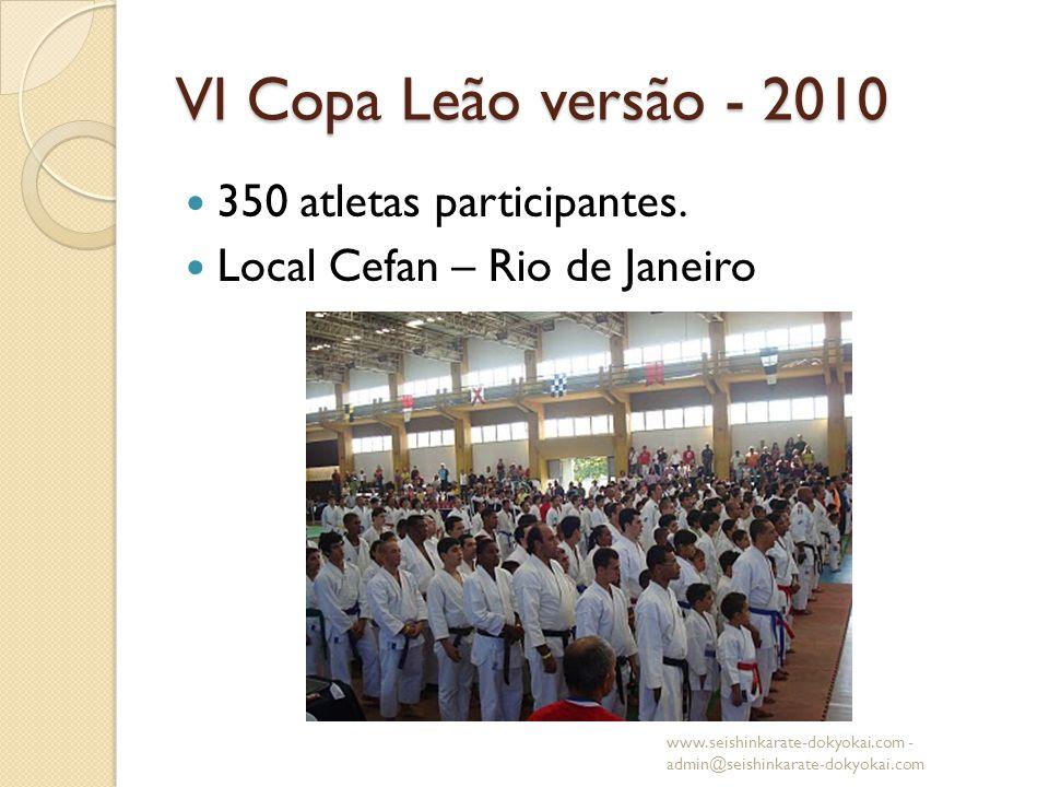 VI Copa Leão versão - 2010 350 atletas participantes. Local Cefan – Rio de Janeiro www.seishinkarate-dokyokai.com - admin@seishinkarate-dokyokai.com