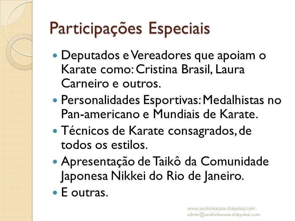 Participações Especiais Deputados e Vereadores que apoiam o Karate como: Cristina Brasil, Laura Carneiro e outros. Personalidades Esportivas: Medalhis
