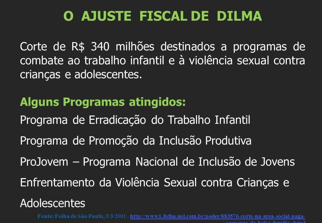 O AJUSTE FISCAL DE DILMA Corte de R$ 340 milhões destinados a programas de combate ao trabalho infantil e à violência sexual contra crianças e adolesc