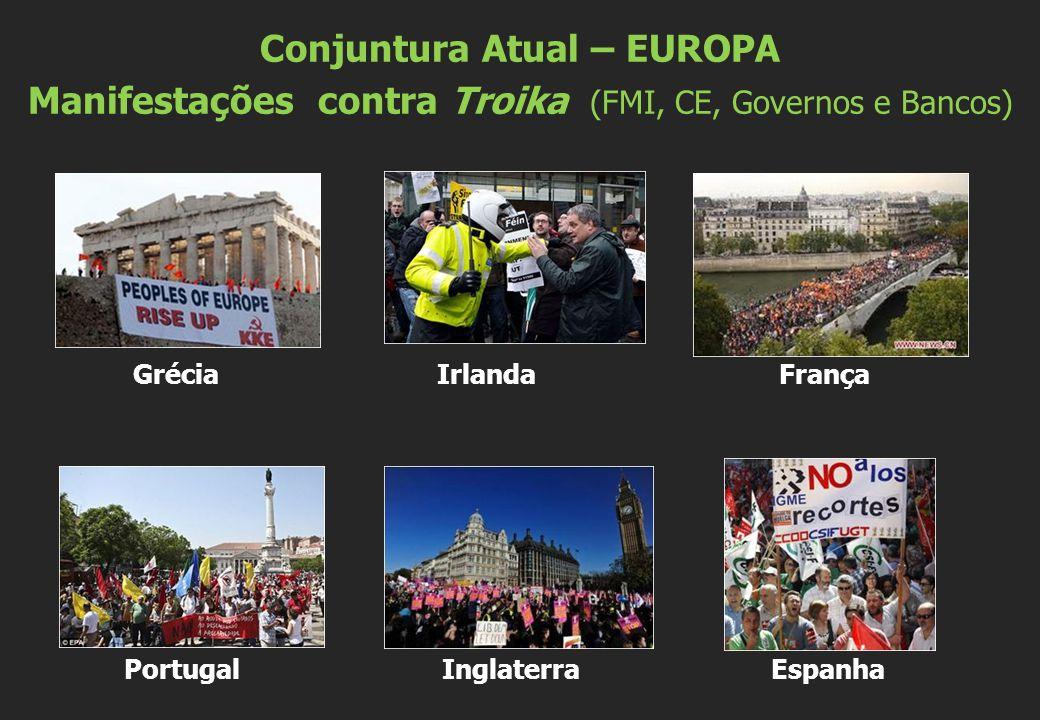 Grécia Irlanda França Portugal Inglaterra Espanha Conjuntura Atual – EUROPA Manifestações contra Troika (FMI, CE, Governos e Bancos)