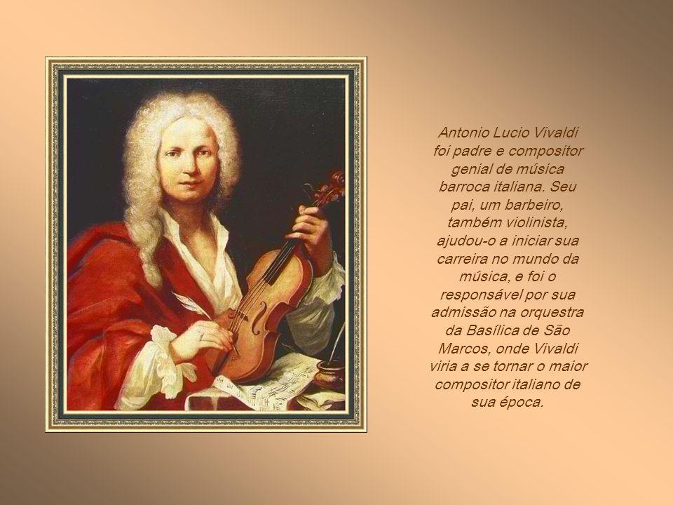 Antonio Lucio Vivaldi foi padre e compositor genial de música barroca italiana.
