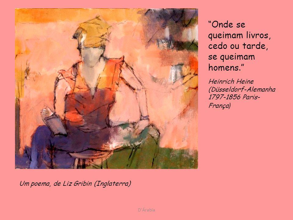 D'Árabia É proibida a entrada a quem não andar espantado de existir. José Gomes Ferreira (Porto-Portugal 1900-1985 Porto-Portugal), em As aventuras de
