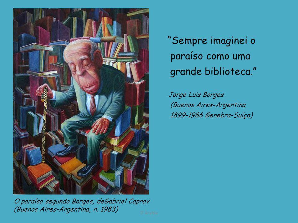D Árabia Sempre imaginei o paraíso como uma grande biblioteca.