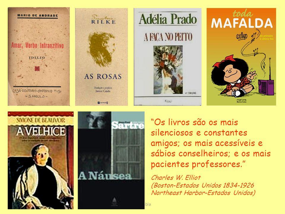 D Árabia Os livros são os mais silenciosos e constantes amigos; os mais acessíveis e sábios conselheiros; e os mais pacientes professores.