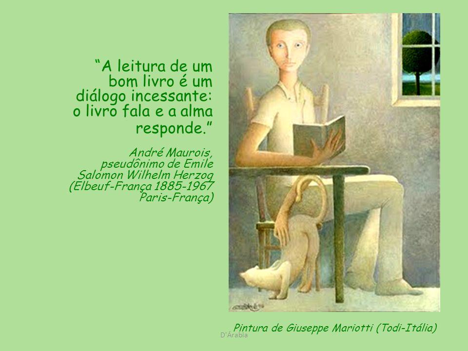 D Árabia A leitura de um bom livro é um diálogo incessante: o livro fala e a alma responde.