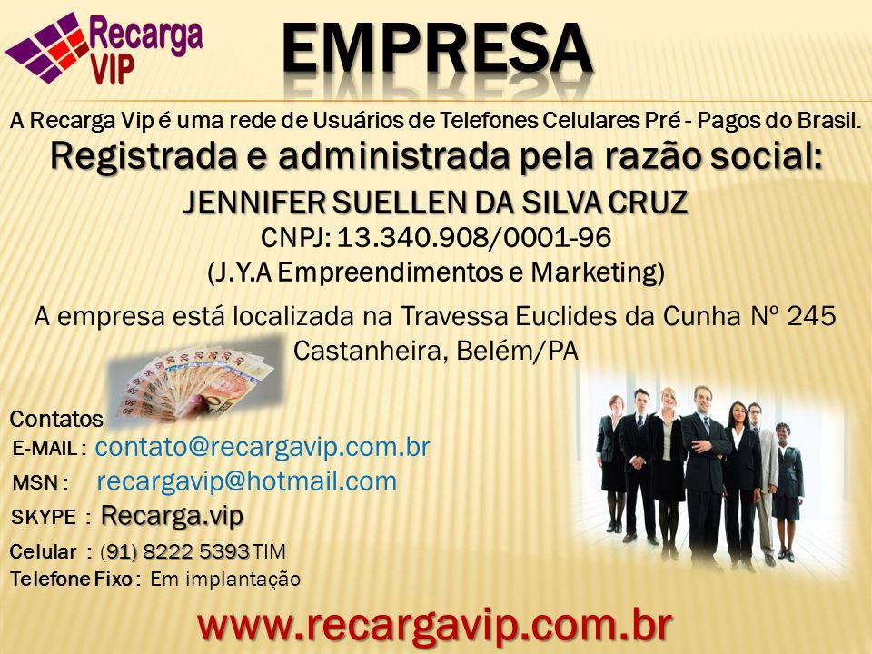 A Recarga Vip é uma rede de Usuários de Telefones Celulares Pré - Pagos do Brasil. Registrada e administrada pela razão social : JENNIFER SUELLEN DA S