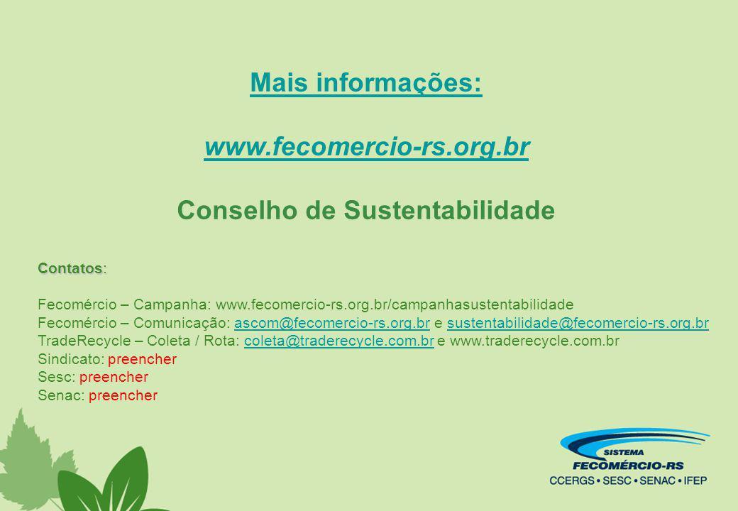 Mais informações: www.fecomercio-rs.org.br Conselho de Sustentabilidade Contatos: Fecomércio – Campanha: www.fecomercio-rs.org.br/campanhasustentabili