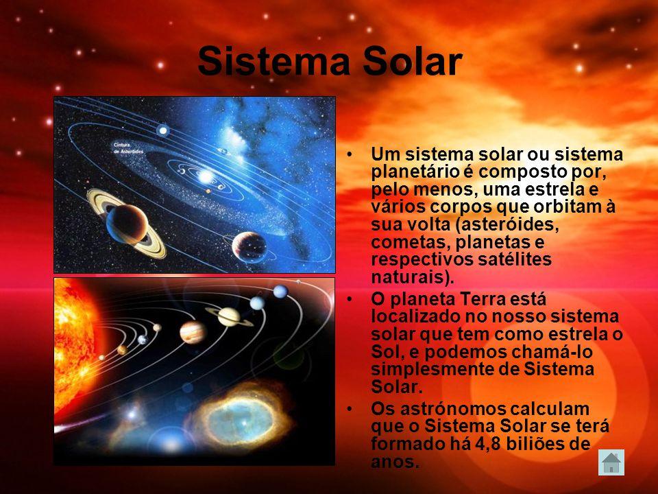 Sistema Solar Um sistema solar ou sistema planetário é composto por, pelo menos, uma estrela e vários corpos que orbitam à sua volta (asteróides, cometas, planetas e respectivos satélites naturais).