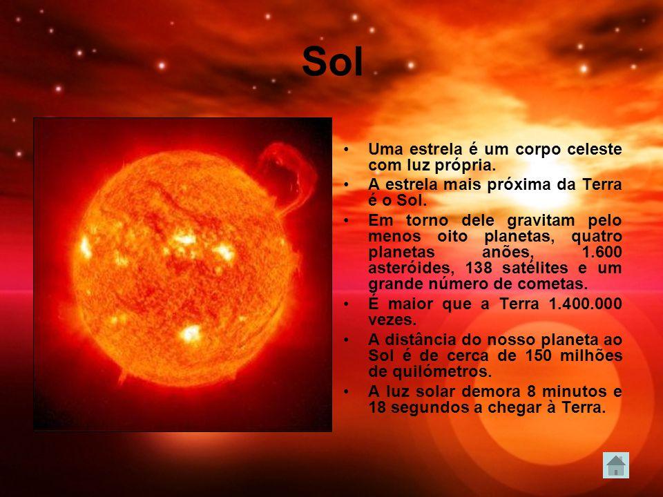 Sol Uma estrela é um corpo celeste com luz própria. A estrela mais próxima da Terra é o Sol. Em torno dele gravitam pelo menos oito planetas, quatro p
