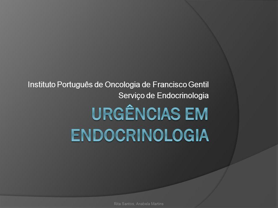 Instituto Português de Oncologia de Francisco Gentil Serviço de Endocrinologia Rita Santos, Anabela Martins