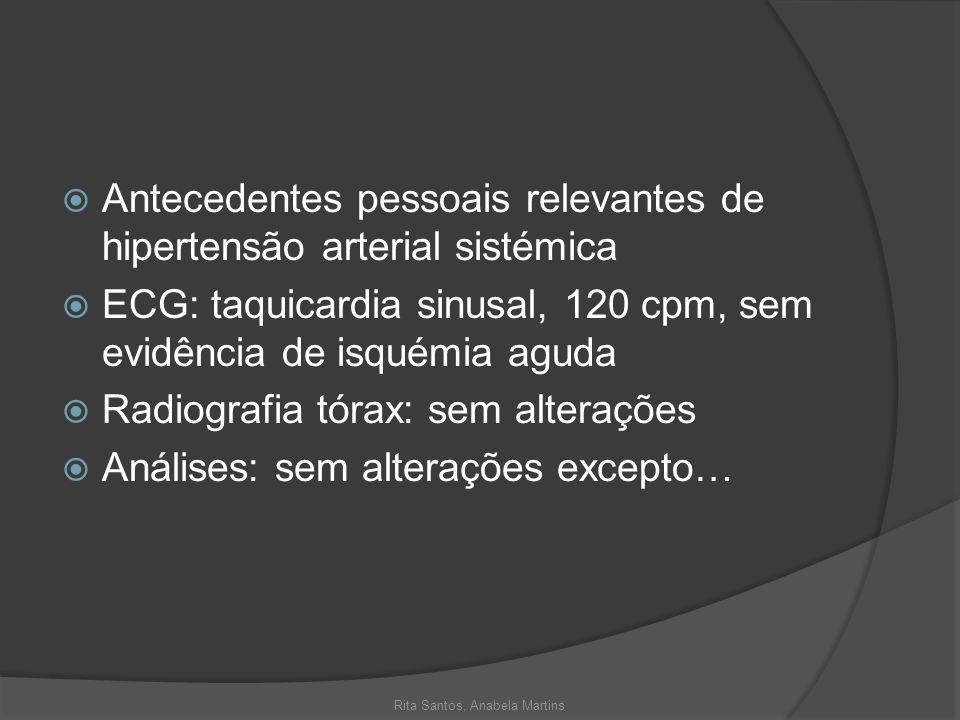Antecedentes pessoais relevantes de hipertensão arterial sistémica ECG: taquicardia sinusal, 120 cpm, sem evidência de isquémia aguda Radiografia tóra
