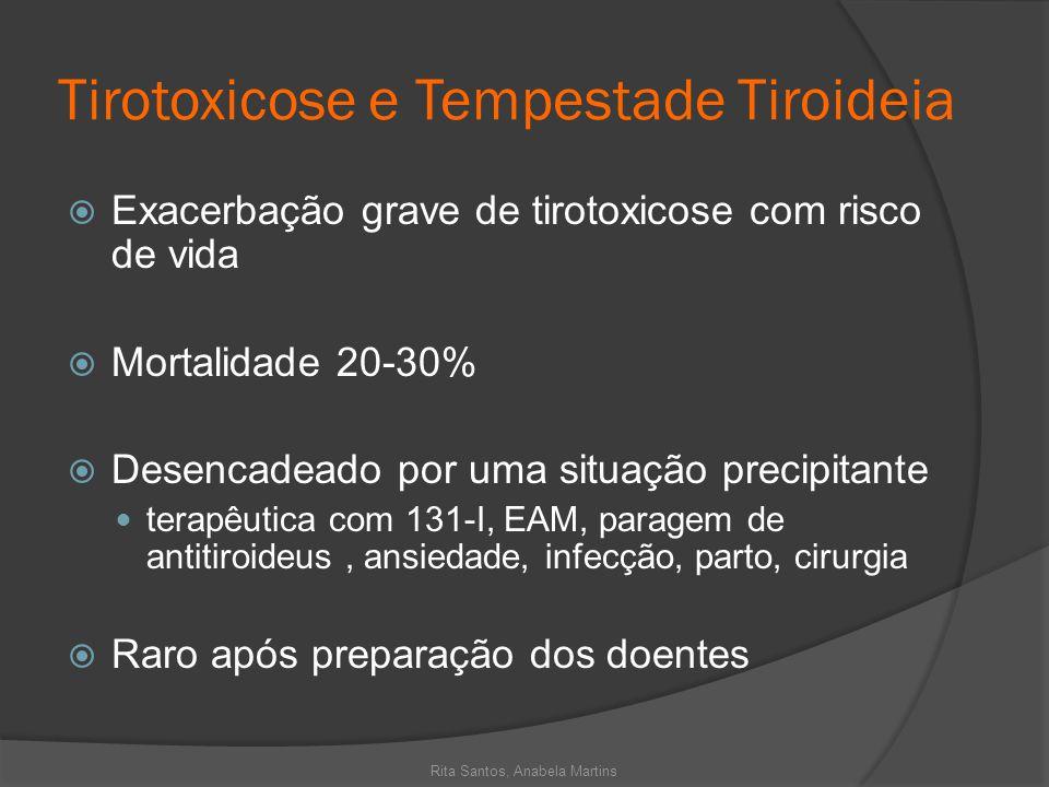 Tirotoxicose e Tempestade Tiroideia Exacerbação grave de tirotoxicose com risco de vida Mortalidade 20-30% Desencadeado por uma situação precipitante