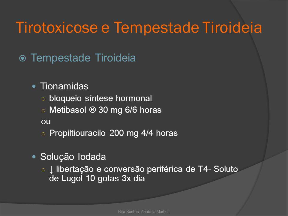 Tirotoxicose e Tempestade Tiroideia Tempestade Tiroideia Tionamidas bloqueio síntese hormonal Metibasol ® 30 mg 6/6 horas ou Propiltiouracilo 200 mg 4