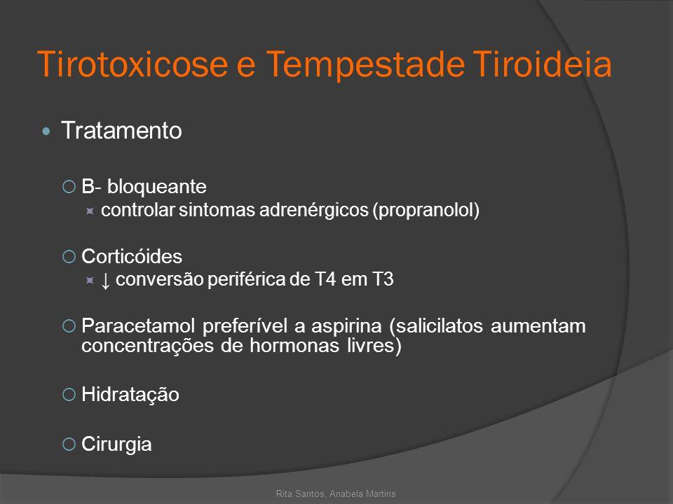 Tirotoxicose e Tempestade Tiroideia Tratamento B- bloqueante controlar sintomas adrenérgicos (propranolol) Corticóides conversão periférica de T4 em T