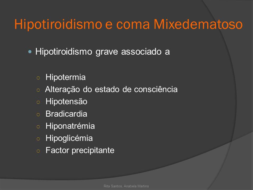Hipotiroidismo e coma Mixedematoso Hipotiroidismo grave associado a Hipotermia Alteração do estado de consciência Hipotensão Bradicardia Hiponatrémia