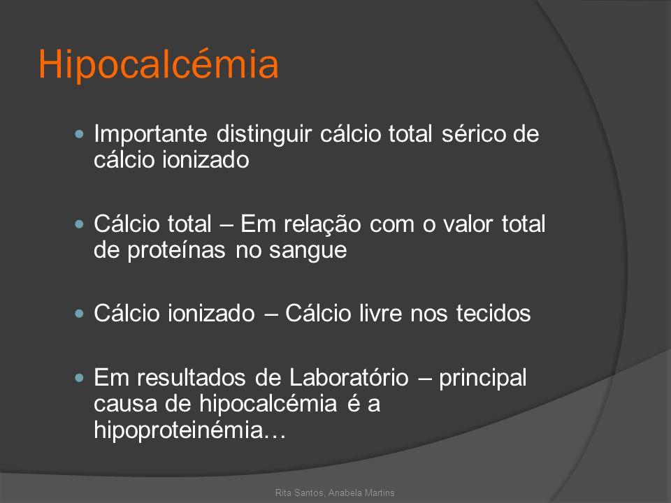 Hipocalcémia Importante distinguir cálcio total sérico de cálcio ionizado Cálcio total – Em relação com o valor total de proteínas no sangue Cálcio io