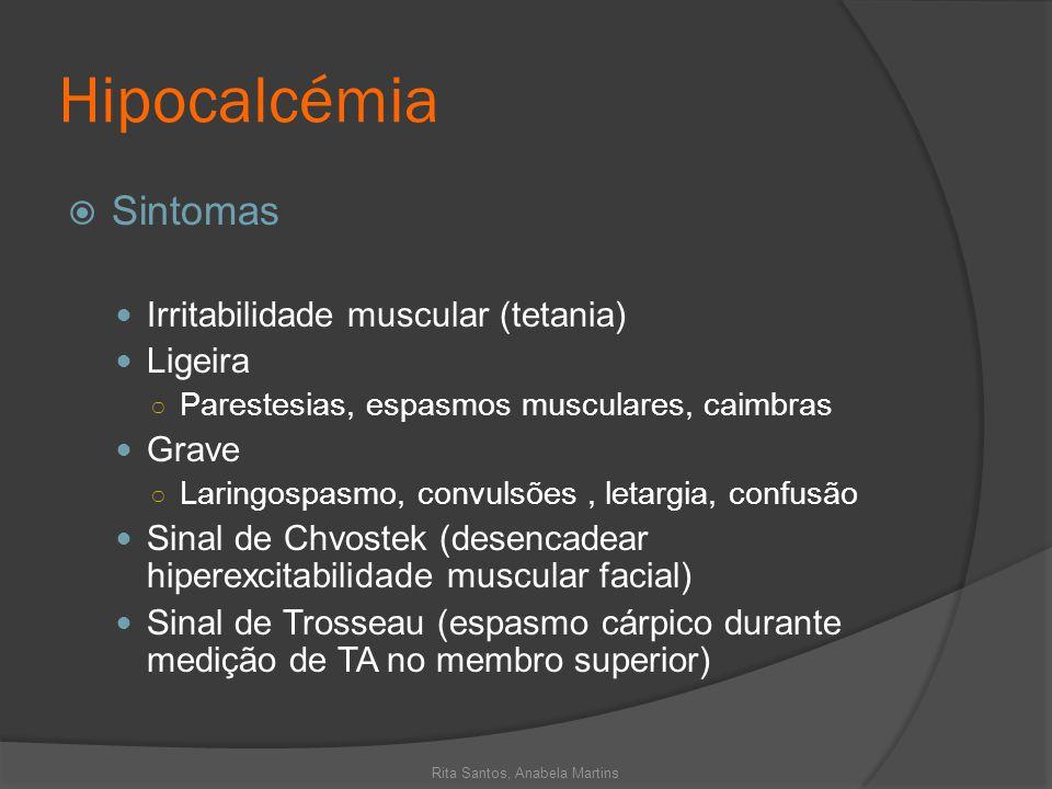 Hipocalcémia Sintomas Irritabilidade muscular (tetania) Ligeira Parestesias, espasmos musculares, caimbras Grave Laringospasmo, convulsões, letargia,