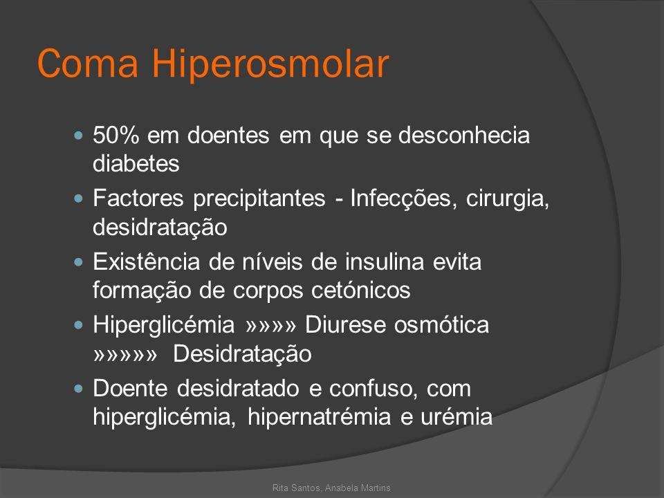 Coma Hiperosmolar 50% em doentes em que se desconhecia diabetes Factores precipitantes - Infecções, cirurgia, desidratação Existência de níveis de ins