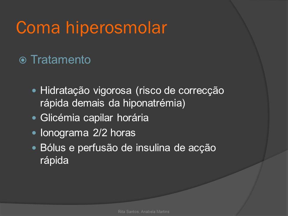 Coma hiperosmolar Tratamento Hidratação vigorosa (risco de correcção rápida demais da hiponatrémia) Glicémia capilar horária Ionograma 2/2 horas Bólus
