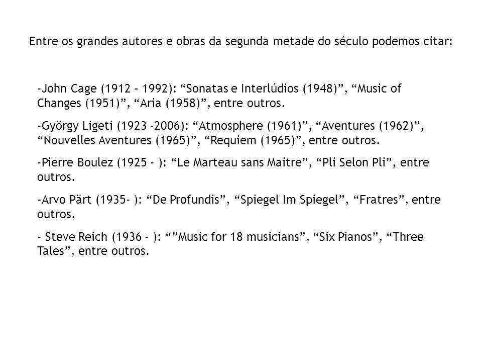Entre os grandes autores e obras da segunda metade do século podemos citar: -John Cage (1912 – 1992): Sonatas e Interlúdios (1948), Music of Changes (