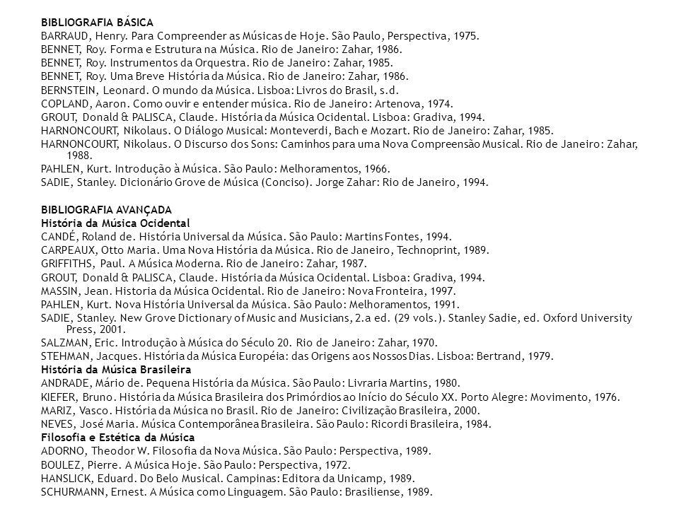 BIBLIOGRAFIA BÁSICA BARRAUD, Henry. Para Compreender as Músicas de Hoje. São Paulo, Perspectiva, 1975. BENNET, Roy. Forma e Estrutura na Música. Rio d