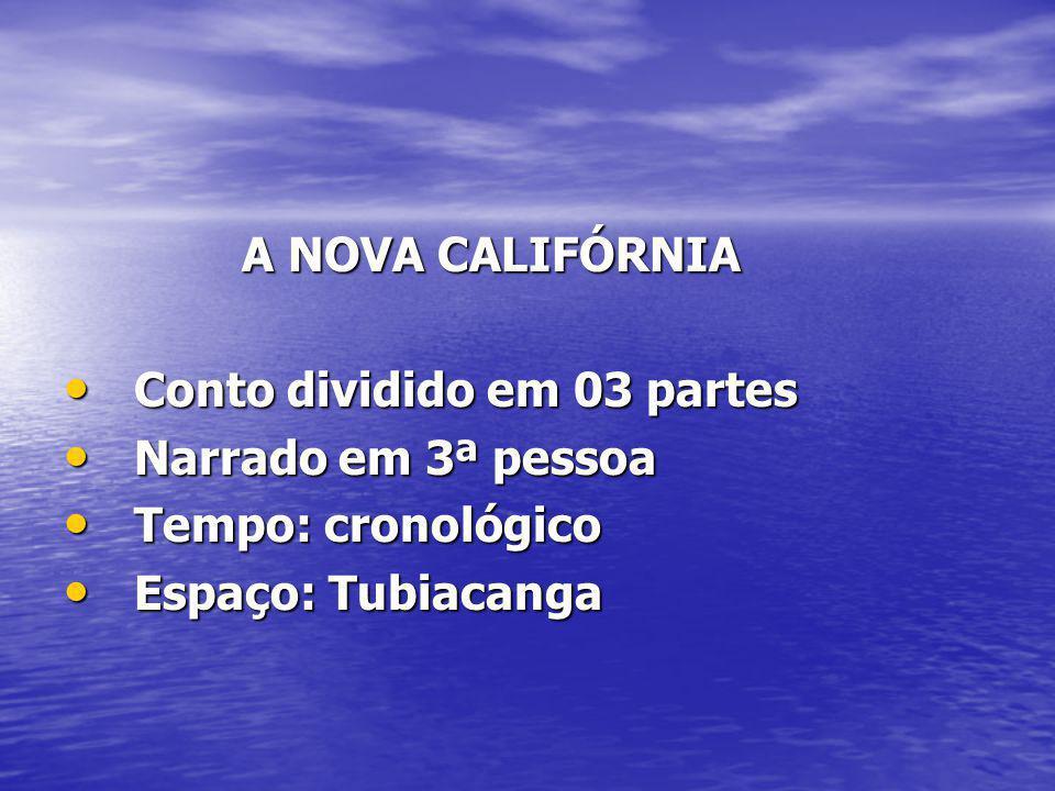 A NOVA CALIFÓRNIA A NOVA CALIFÓRNIA Conto dividido em 03 partes Conto dividido em 03 partes Narrado em 3ª pessoa Narrado em 3ª pessoa Tempo: cronológi