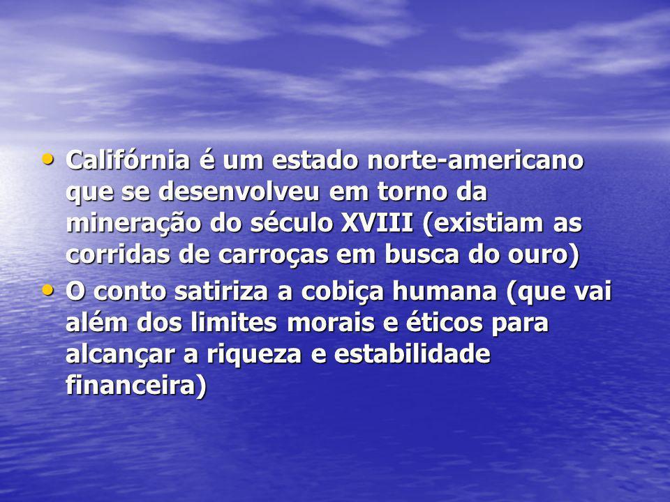 Califórnia é um estado norte-americano que se desenvolveu em torno da mineração do século XVIII (existiam as corridas de carroças em busca do ouro) Ca
