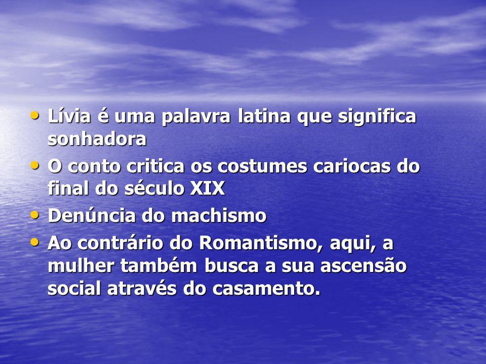 Lívia é uma palavra latina que significa sonhadora Lívia é uma palavra latina que significa sonhadora O conto critica os costumes cariocas do final do