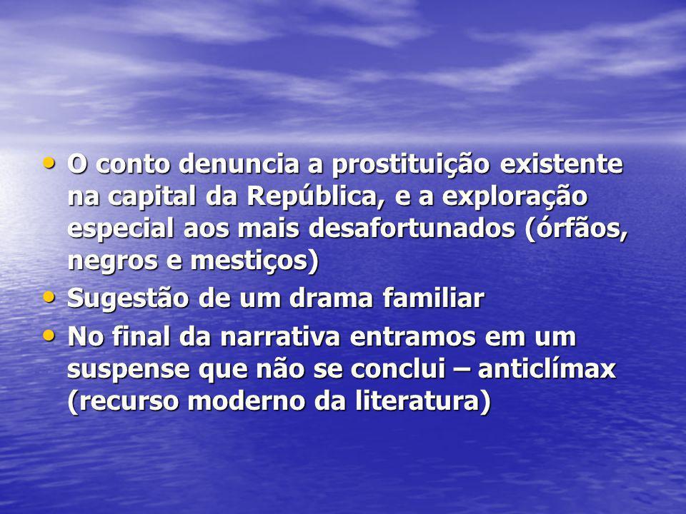 O conto denuncia a prostituição existente na capital da República, e a exploração especial aos mais desafortunados (órfãos, negros e mestiços) O conto
