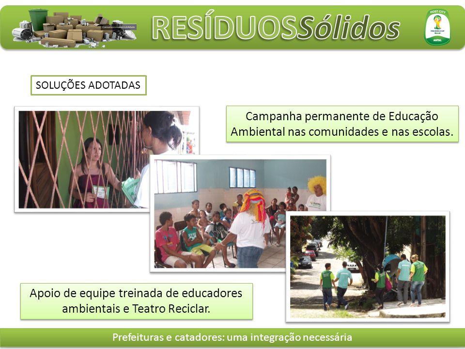 SOLUÇÕES ADOTADAS Campanha permanente de Educação Ambiental nas comunidades e nas escolas.