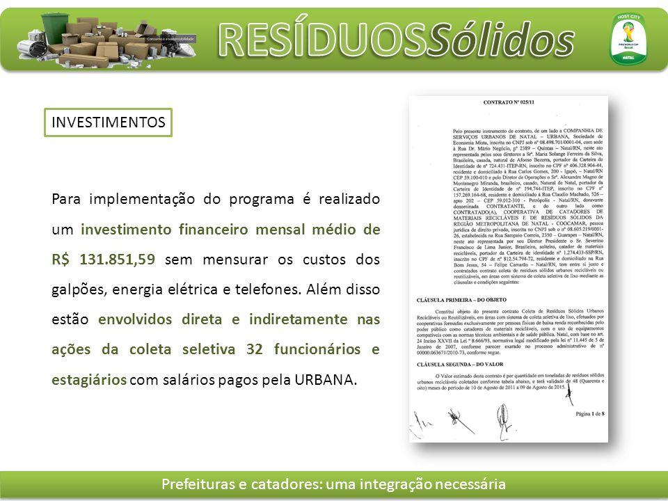 Para implementação do programa é realizado um investimento financeiro mensal médio de R$ 131.851,59 sem mensurar os custos dos galpões, energia elétrica e telefones.