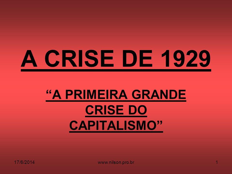 A CRISE DE 1929 A PRIMEIRA GRANDE CRISE DO CAPITALISMO 17/6/20141www.nilson.pro.br