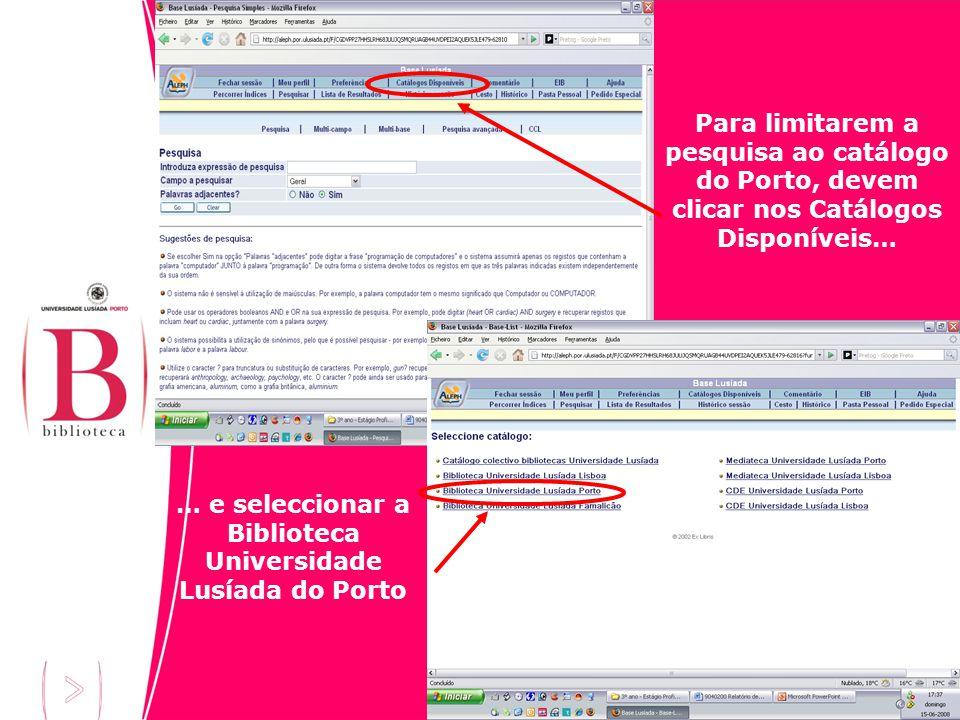 Para limitarem a pesquisa ao catálogo do Porto, devem clicar nos Catálogos Disponíveis… … e seleccionar a Biblioteca Universidade Lusíada do Porto