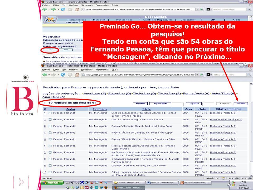 Premindo Go… Obtem-se o resultado da pesquisa! Tendo em conta que são 54 obras do Fernando Pessoa, têm que procurar o título Mensagem, clicando no Pró