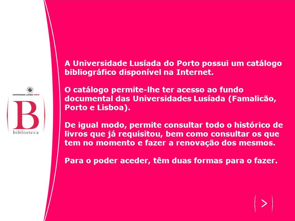 A Universidade Lusíada do Porto possui um catálogo bibliográfico disponível na Internet. O catálogo permite-lhe ter acesso ao fundo documental das Uni