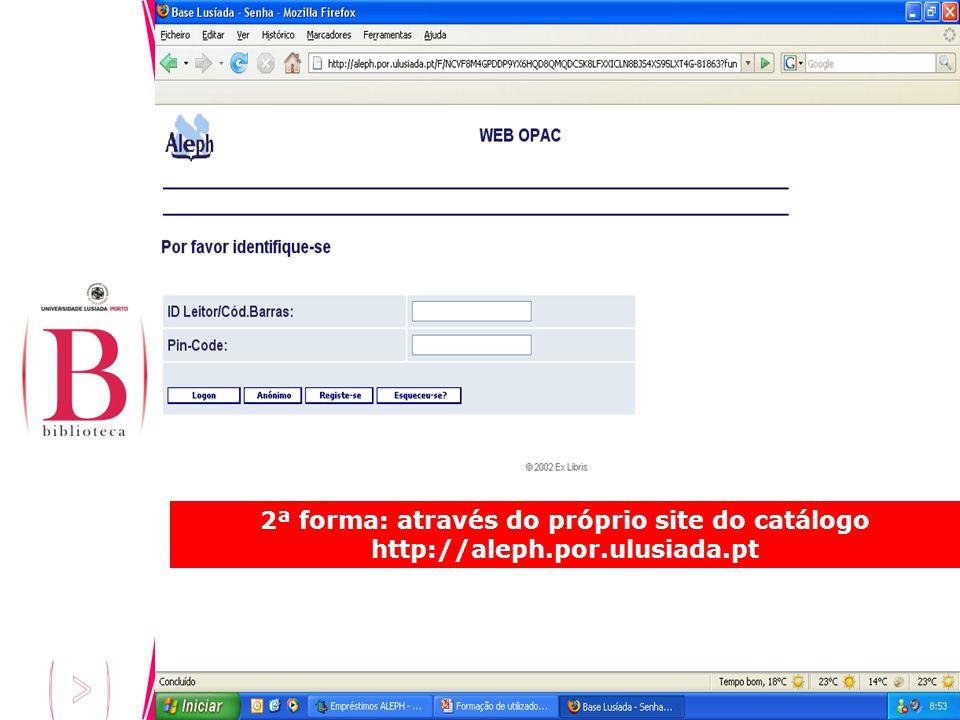 2ª forma: através do próprio site do catálogo http://aleph.por.ulusiada.pt