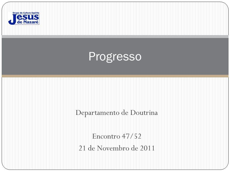 Departamento de Doutrina Encontro 47/52 21 de Novembro de 2011 Progresso