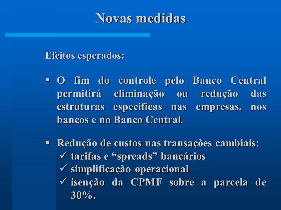 Efeitos esperados: O fim do controle pelo Banco Central permitirá eliminação ou redução das estruturas específicas nas empresas, nos bancos e no Banco Central.