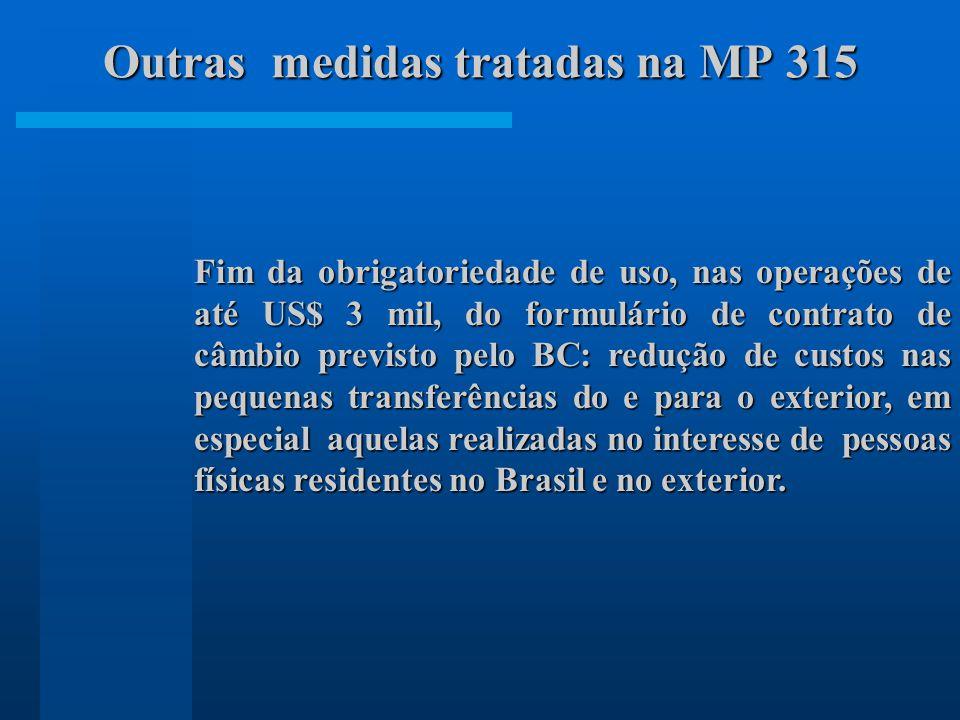 Fim da obrigatoriedade de uso, nas operações de até US$ 3 mil, do formulário de contrato de câmbio previsto pelo BC: redução de custos nas pequenas transferências do e para o exterior, em especial aquelas realizadas no interesse de pessoas físicas residentes no Brasil e no exterior.
