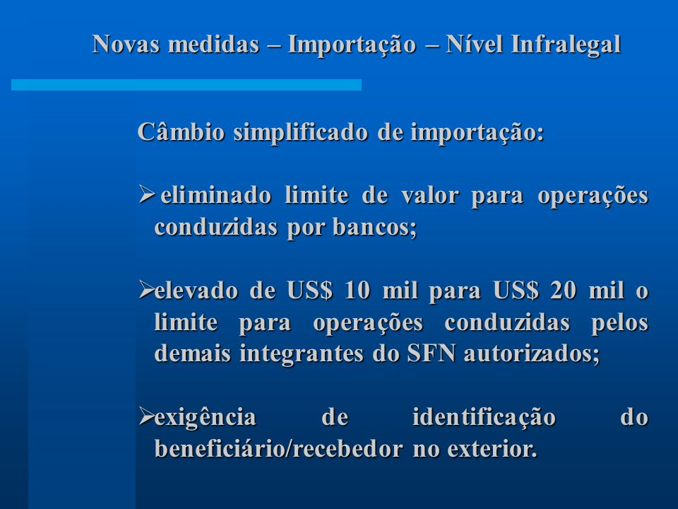Câmbio simplificado de importação: eliminado limite de valor para operações conduzidas por bancos; eliminado limite de valor para operações conduzidas
