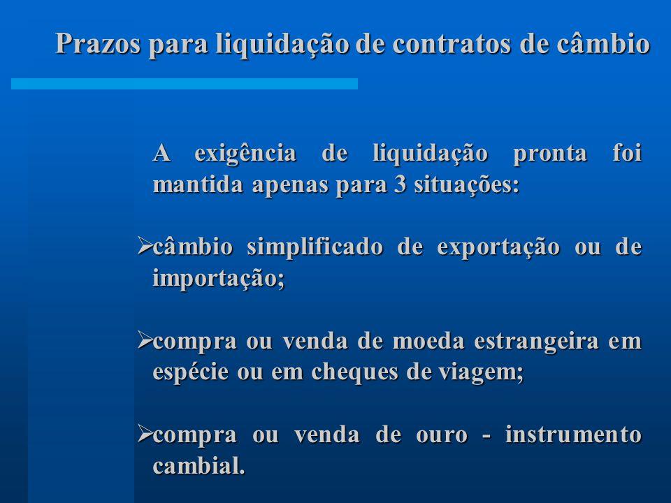 A exigência de liquidação pronta foi mantida apenas para 3 situações: câmbio simplificado de exportação ou de importação; câmbio simplificado de expor