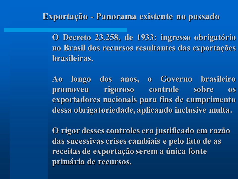 O Decreto 23.258, de 1933: ingresso obrigatório no Brasil dos recursos resultantes das exportações brasileiras. Ao longo dos anos, o Governo brasileir