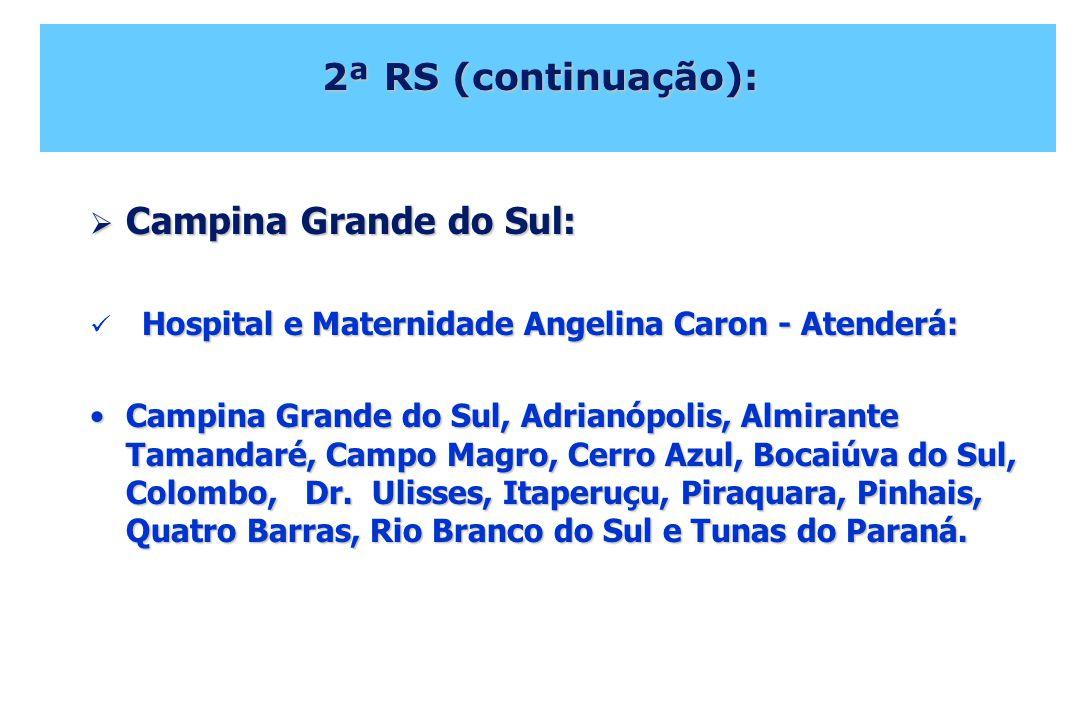 2ª RS (continuação): Campina Grande do Sul: Campina Grande do Sul: Hospital e Maternidade Angelina Caron - Atenderá: Campina Grande do Sul, Adrianópol