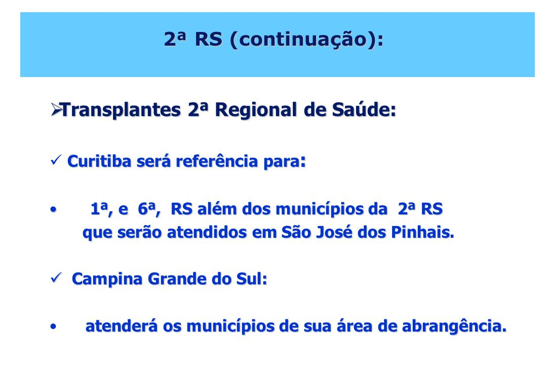 Transplantes 2ª Regional de Saúde: Transplantes 2ª Regional de Saúde: Curitiba será referência para : 1ª, e 6ª, RS além dos municípios da 2ª RS 1ª, e 6ª, RS além dos municípios da 2ª RS que serão atendidos em São José dos Pinhais que serão atendidos em São José dos Pinhais.