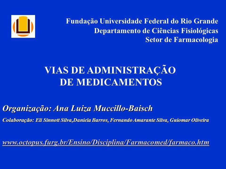 Fundação Universidade Federal do Rio Grande Departamento de Ciências Fisiológicas Setor de Farmacologia Organização: Ana Luiza Muccillo-Baisch Colabor