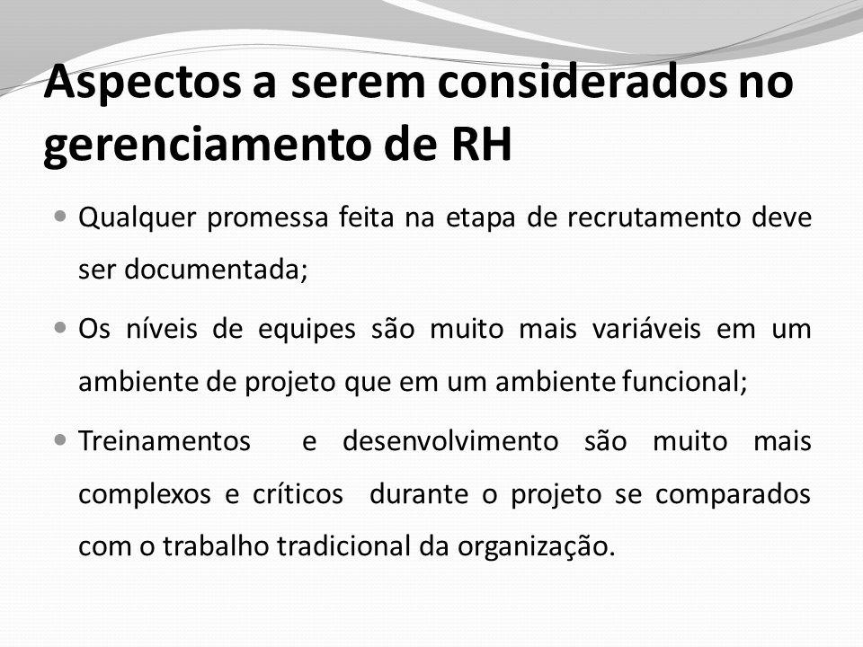 Aspectos a serem considerados no gerenciamento de RH Qualquer promessa feita na etapa de recrutamento deve ser documentada; Os níveis de equipes são m