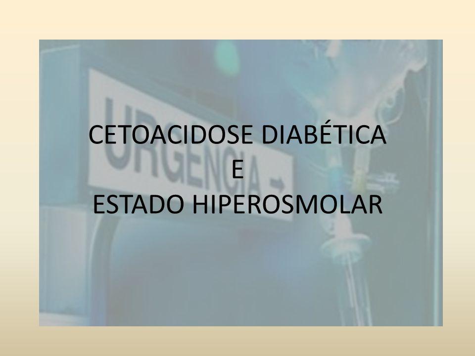 CETOACIDOSE DIABÉTICA E ESTADO HIPEROSMOLAR