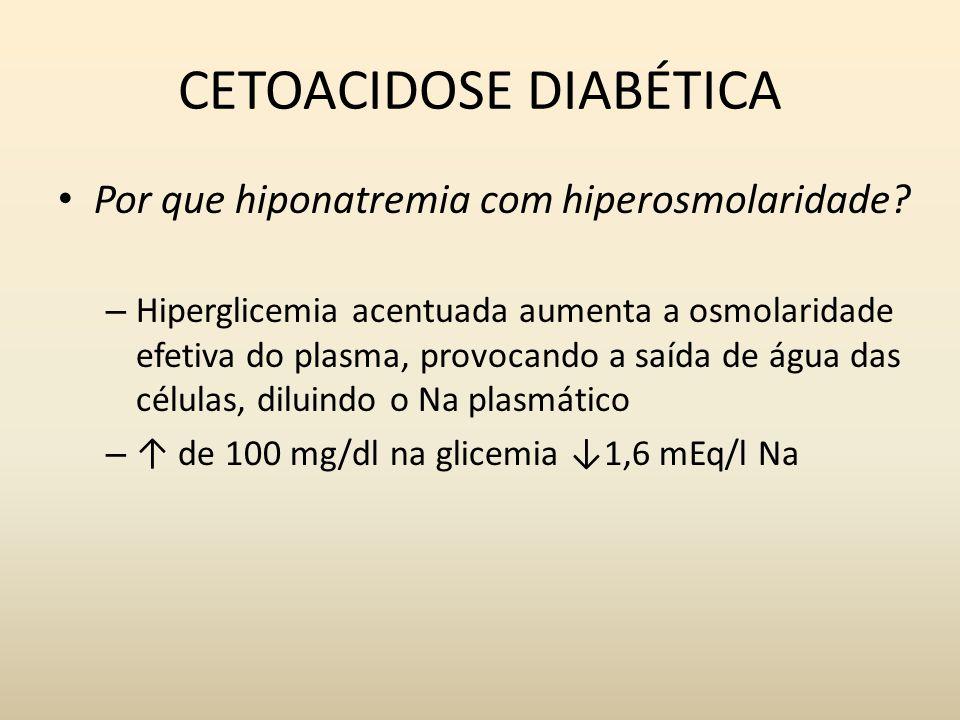CETOACIDOSE DIABÉTICA Por que hiponatremia com hiperosmolaridade.