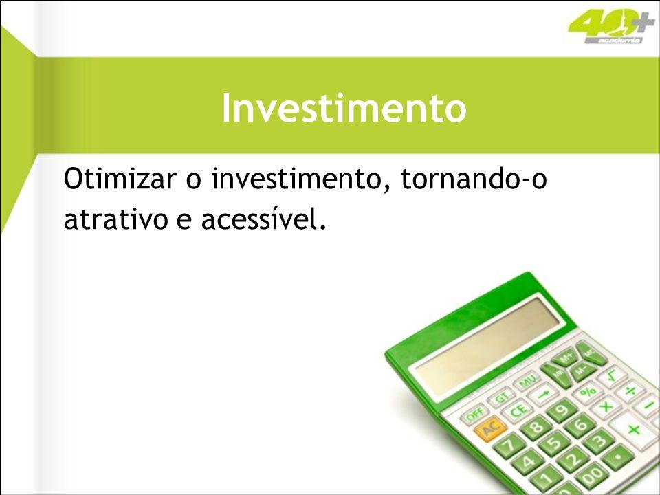 Investimento Otimizar o investimento, tornando-o atrativo e acessível.